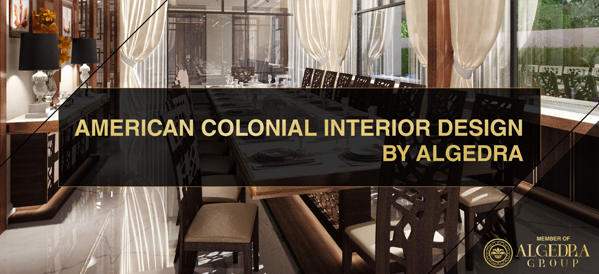 The Colonial Style in Interior design from Algedra